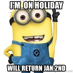 Despicable Me Minion - I'm  on Holiday will return jan.2nd