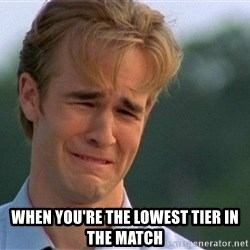 Dawson Crying - When you're the lowest tier in the match