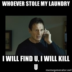 I will find you and kill you - Whoever stole my laundry I Will find u, I WILL KILL U