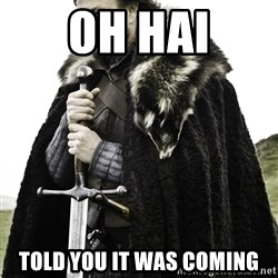 Ned Stark - oh hai told you it was coming