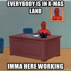 Spiderman Desk - everybody is in x-mas land imma here working