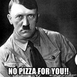 Hitler Advice - no pizza for you!!