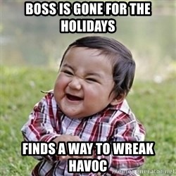 evil toddler kid2 - boss is gone for the holidays finds a way to wreak havoc