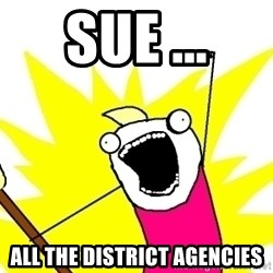 X ALL THE THINGS - Sue ... All the District Agencies