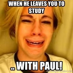 You Leave Jack Burton Alone - When he leaves you to study .. with PAUL!