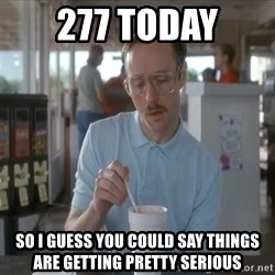 so i guess you could say things are getting pretty serious - 277 Today So I guess you could say things are getting pretty serious
