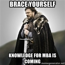 Game of Thrones - Brace yourself knowledge for mba is coming