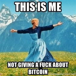 Sound Of Music Lady - THIS IS ME NOT GIVING A FUCK ABOUT BITCOIN