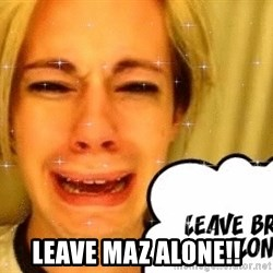 leave britney alone - LEAVE MAZ ALONE!!