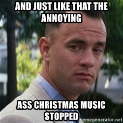 forrest gump - And just like that the annoying  ass Christmas music stopped