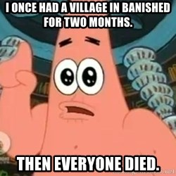 Patrick Says - I once had a village in Banished for two months. Then everyone died.