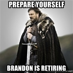 Game of Thrones - PREPARE YOURSELF BRANDON IS RETIRING
