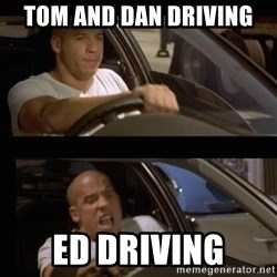 Vin Diesel Car - Tom and Dan driving Ed driving