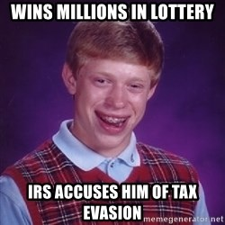Bad Luck Brian - Wins millions in lottery IRS Accuses him of tax evasion