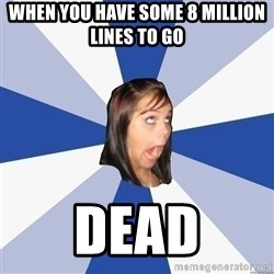Annoying Facebook Girl - When you have some 8 million lines to go  DEAD