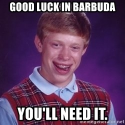 Bad Luck Brian - GOOD LUCK IN BARBUDA YOU'LL NEED IT.