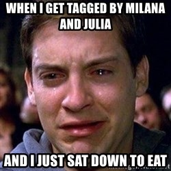 spiderman cry - WHEN I get tagged by milana and Julia  And I just sat down to eat