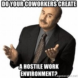 Dr. Phil - DO YOUR COWORKERS CREATE  A HOSTILE WORK ENVIRONMENT?