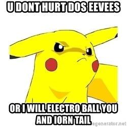Pikachu - u dont hurt dos eevees or i will electro ball you and iorn tail