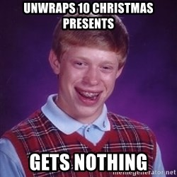 Bad Luck Brian - unwraps 10 christmas presents gets nothing