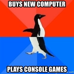 Socially Awesome Awkward Penguin - Buys new computer Plays console games