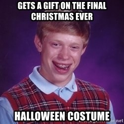 Bad Luck Brian - Gets a gift on the final christmas ever Halloween Costume