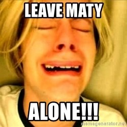 Leave Brittney Alone - Leave Maty Alone!!!