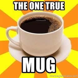 Cup of coffee - The one true Mug