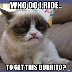 Birthday Grumpy Cat - who do I ride.. to get this burrito?