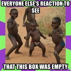 african kids dancing - Everyone else's reaction to see that this box was empty
