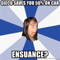 Annoying Facebook Girl - Gieco saves you 50% on car  Ensuance?