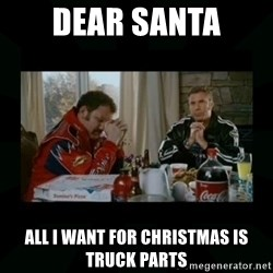 Dear lord baby jesus - Dear Santa All I want for Christmas is truck parts