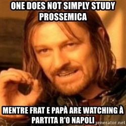 ODN - One does not simply study prossemica  Mentre frat e papà are watching à partita r'o Napoli