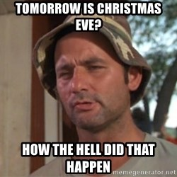 So I got that going on for me, which is nice - Tomorrow is Christmas Eve? How the hell did that happen