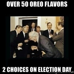 Rich Men Laughing - Over 50 Oreo Flavors 2 Choices on Election Day