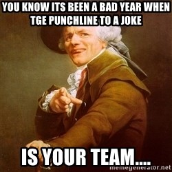 Joseph Ducreux - You know its been a bad year when tge punchline to a joke Is your team....