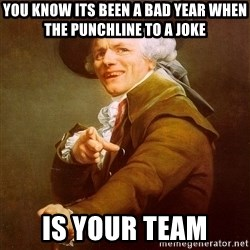 Joseph Ducreux - You know its been a bad year when the punchline to a joke  Is YOUR Team