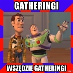 Everywhere - Gatheringi Wszędzie gatheringi