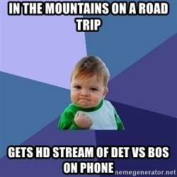 Success Kid - In the mountains on a road trip Gets hd stream of DET vs bos on phone