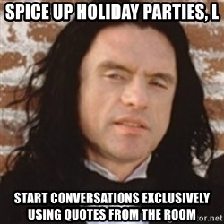 Disgusted Tommy Wiseau - Spice up holiday parties, l Start conversations exclusively using quotes from The Room