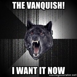 Insanity Wolf - the vanquish! i want it now
