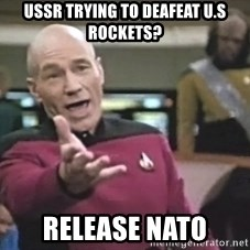 Captain Picard - USSR trying to Deafeat U.S Rockets? Release NATO