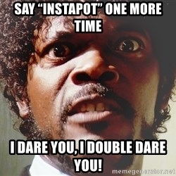 """Mad Samuel L Jackson - Say """"InstaPot"""" one more time I dare you, I double dare you!"""