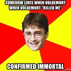 """cheeky harry potter - Somehow lives when Voldemort when Voldemort """"killed me"""" Confirmed immortal"""