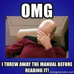 Picard facepalm  - OMG I threw away the manual before reading it!