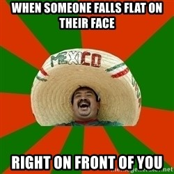 Successful Mexican - When someone falls flat on their face Right on front of you