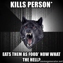Insanity Wolf - Kills person* Eats them as food* now what the hell?