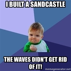 Success Kid - I BUILT A SANDCASTLE THE WAVES DIDN'T GET RID OF IT!