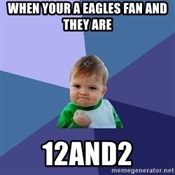 Success Kid - When your a eagles fan and they are  12and2