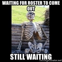 Still Waiting - waiting for roster to come out still waiting